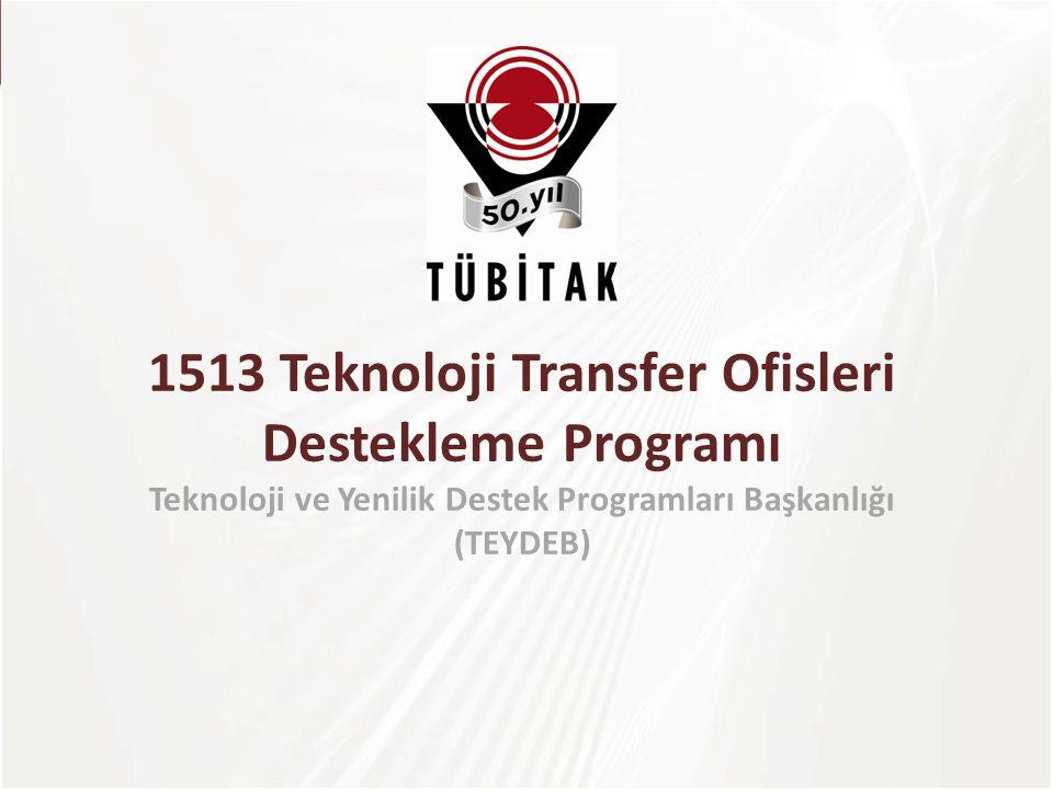TÜBİTAK 1513 Teknoloji Transfer Ofisleri Destekleme Programı Teknoloji ve Yenilik Destek Programları Başkanlığı (TEYDEB)