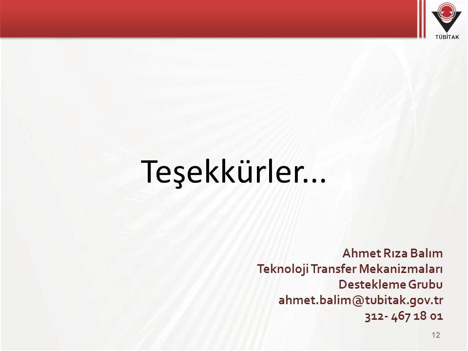 TÜBİTAK Teşekkürler... 12 Ahmet Rıza Balım Teknoloji Transfer Mekanizmaları Destekleme Grubu ahmet.balim@tubitak.gov.tr 312- 467 18 01