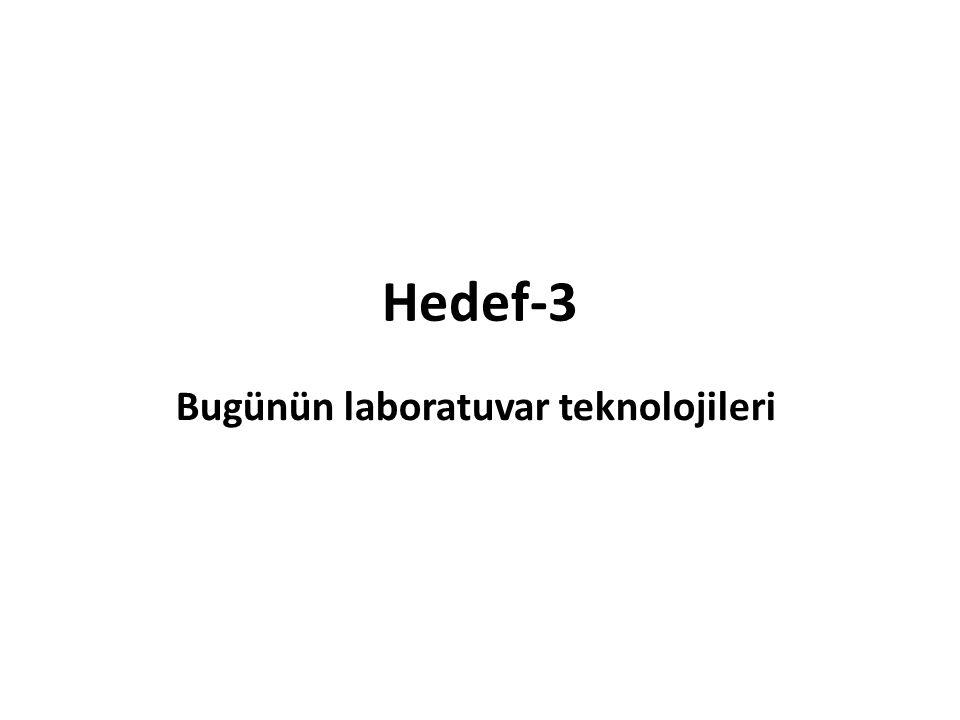 Hedef-3 Bugünün laboratuvar teknolojileri