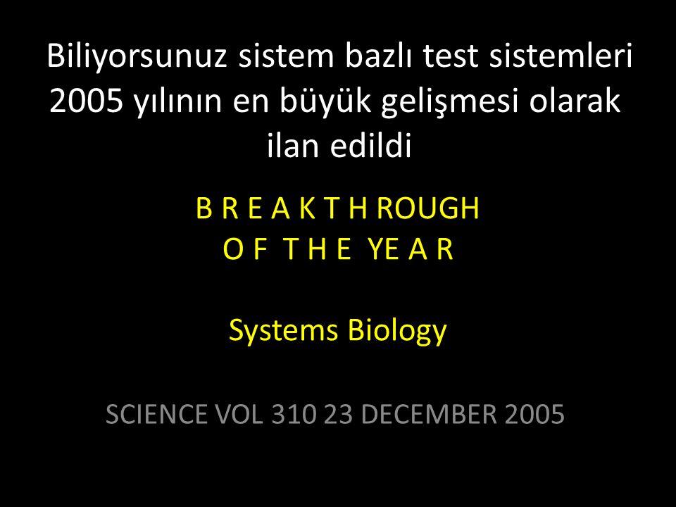 B R E A K T H ROUGH O F T H E YE A R Systems Biology SCIENCE VOL 310 23 DECEMBER 2005 Biliyorsunuz sistem bazlı test sistemleri 2005 yılının en büyük