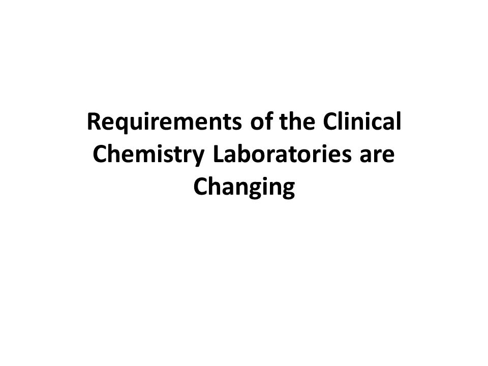 Requirements of the Clinical Chemistry Laboratories are Changing