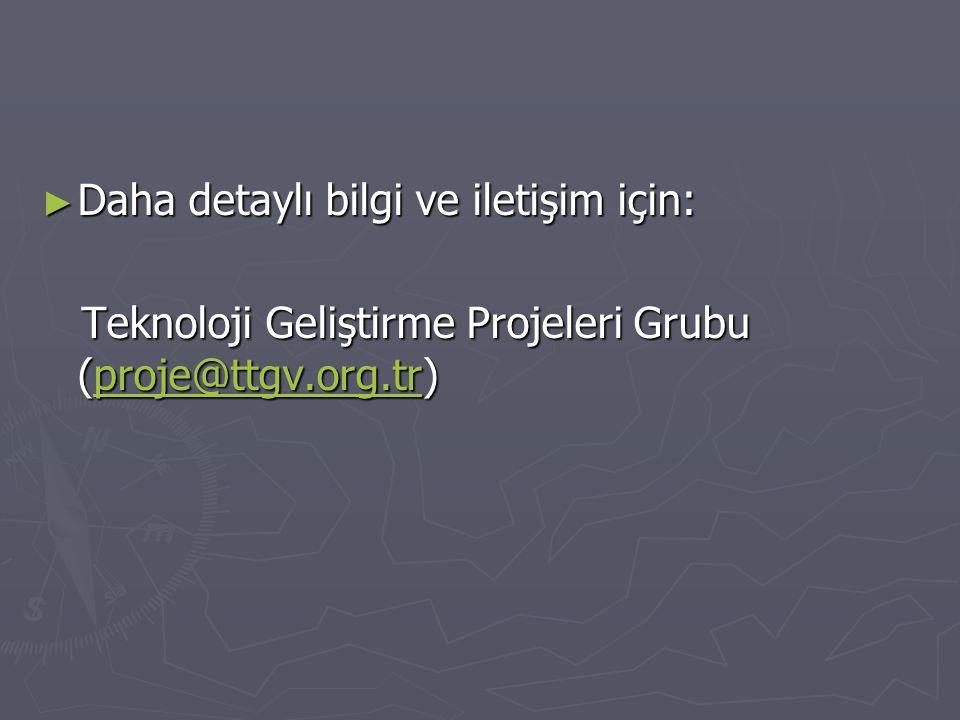 ► Daha detaylı bilgi ve iletişim için: Teknoloji Geliştirme Projeleri Grubu (proje@ttgv.org.tr) Teknoloji Geliştirme Projeleri Grubu (proje@ttgv.org.tr)proje@ttgv.org.tr