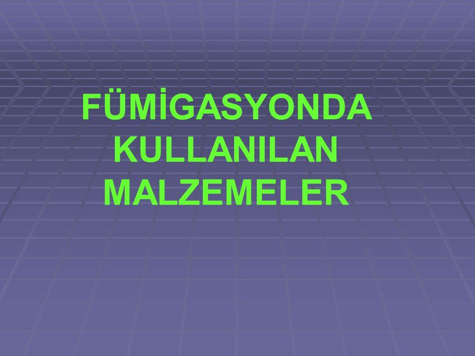 FÜMİGASYONDA KULLANILAN MALZEMELER