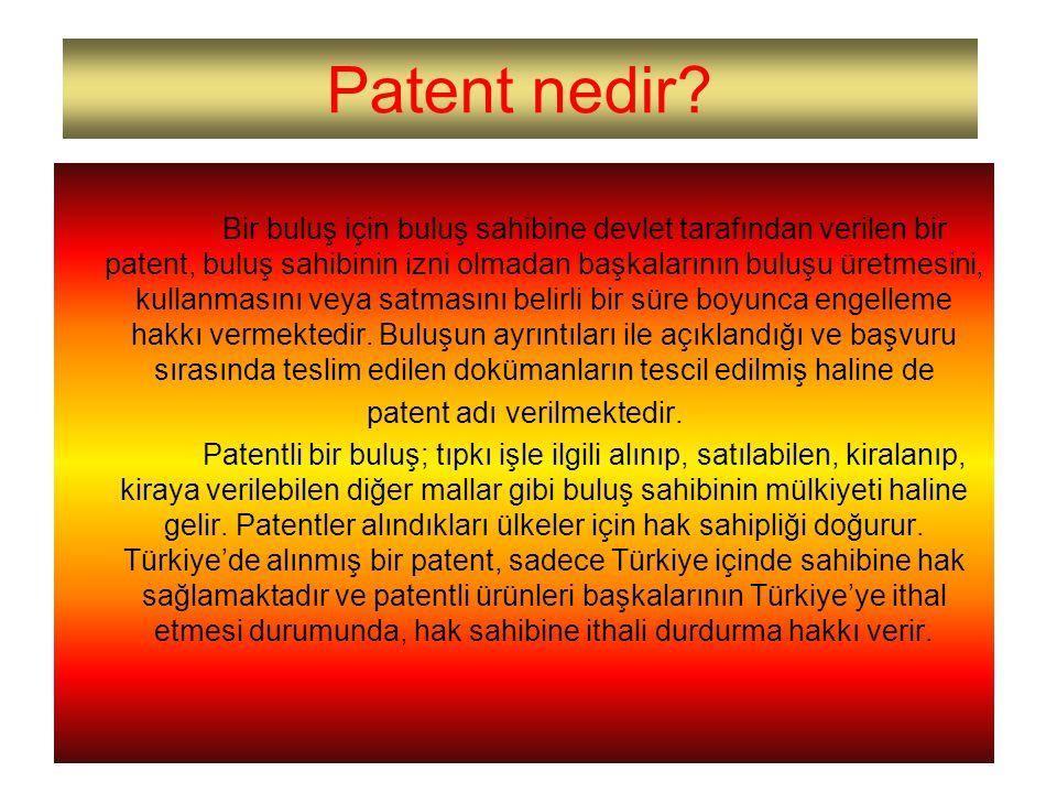 www.tpe.gov.tr14 Patent nedir? Bir buluş için buluş sahibine devlet tarafından verilen bir patent, buluş sahibinin izni olmadan başkalarının buluşu ür