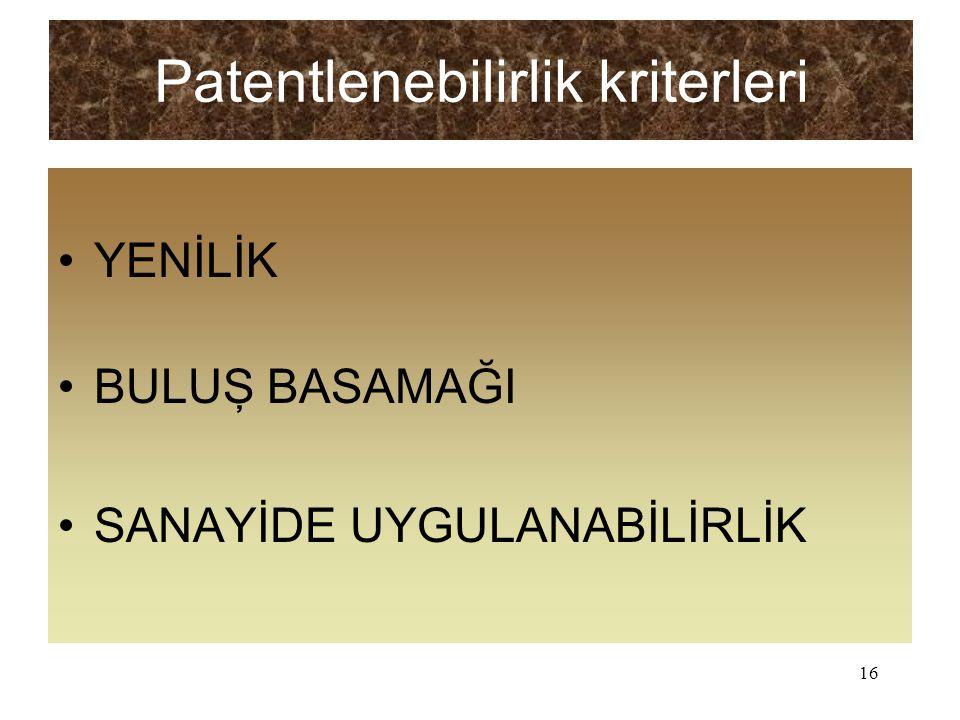 16 Patentlenebilirlik kriterleri YENİLİK BULUŞ BASAMAĞI SANAYİDE UYGULANABİLİRLİK