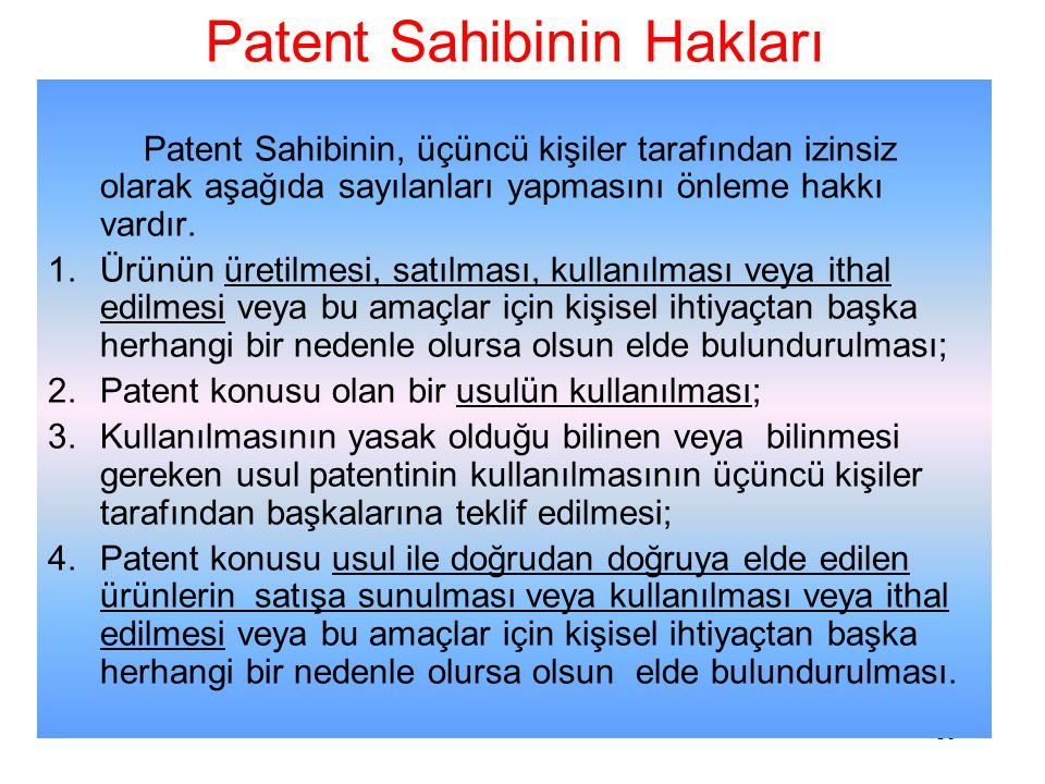 www.tpe.gov.tr 18 Patent Sahibinin Hakları Patent Sahibinin, üçüncü kişiler tarafından izinsiz olarak aşağıda sayılanları yapmasını önleme hakkı vardır.