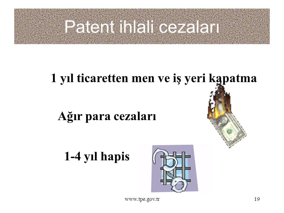 www.tpe.gov.tr19 Patent ihlali cezaları 1-4 yıl hapis Ağır para cezaları 1 yıl ticaretten men ve iş yeri kapatma