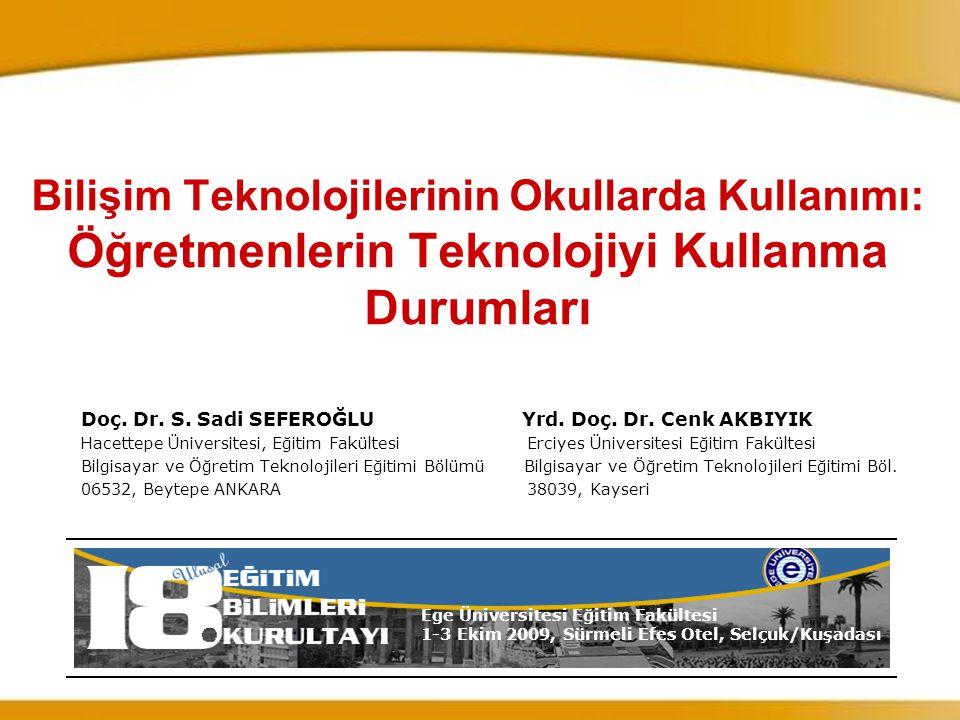 Bilişim Teknolojilerinin Okullarda Kullanımı: Öğretmenlerin Teknolojiyi Kullanma Durumları Doç. Dr. S. Sadi SEFEROĞLU Yrd. Doç. Dr. Cenk AKBIYIK Hacet