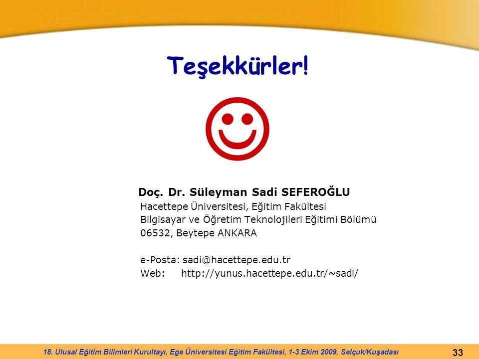 33 18. Ulusal Eğitim Bilimleri Kurultayı, Ege Üniversitesi Eğitim Fakültesi, 1-3 Ekim 2009, Selçuk/Kuşadası Teşekkürler! Doç. Dr. Süleyman Sadi SEFERO