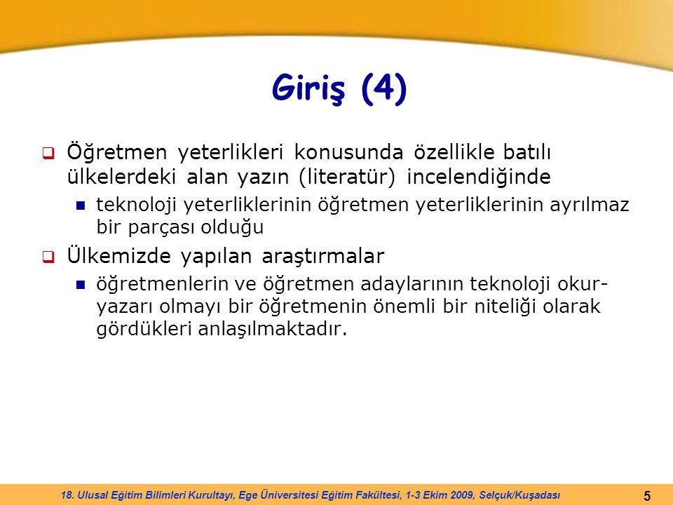 5 18. Ulusal Eğitim Bilimleri Kurultayı, Ege Üniversitesi Eğitim Fakültesi, 1-3 Ekim 2009, Selçuk/Kuşadası Giriş (4)  Öğretmen yeterlikleri konusunda