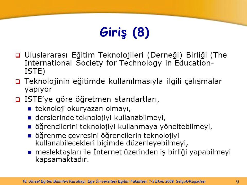 9 18. Ulusal Eğitim Bilimleri Kurultayı, Ege Üniversitesi Eğitim Fakültesi, 1-3 Ekim 2009, Selçuk/Kuşadası Giriş (8)  Uluslararası Eğitim Teknolojile