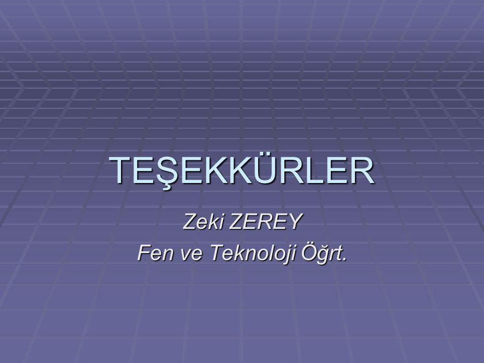 TEŞEKKÜRLER Zeki ZEREY Fen ve Teknoloji Öğrt.