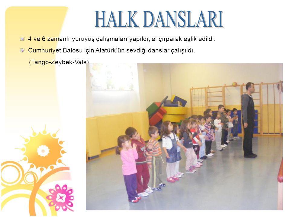 4 ve 6 zamanlı yürüyüş çalışmaları yapıldı, el çırparak eşlik edildi. Cumhuriyet Balosu için Atatürk'ün sevdiği danslar çalışıldı. (Tango-Zeybek-Vals)
