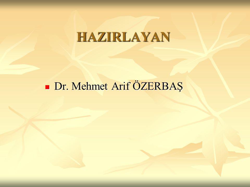 HAZIRLAYAN Dr. Mehmet Arif ÖZERBAŞ Dr. Mehmet Arif ÖZERBAŞ