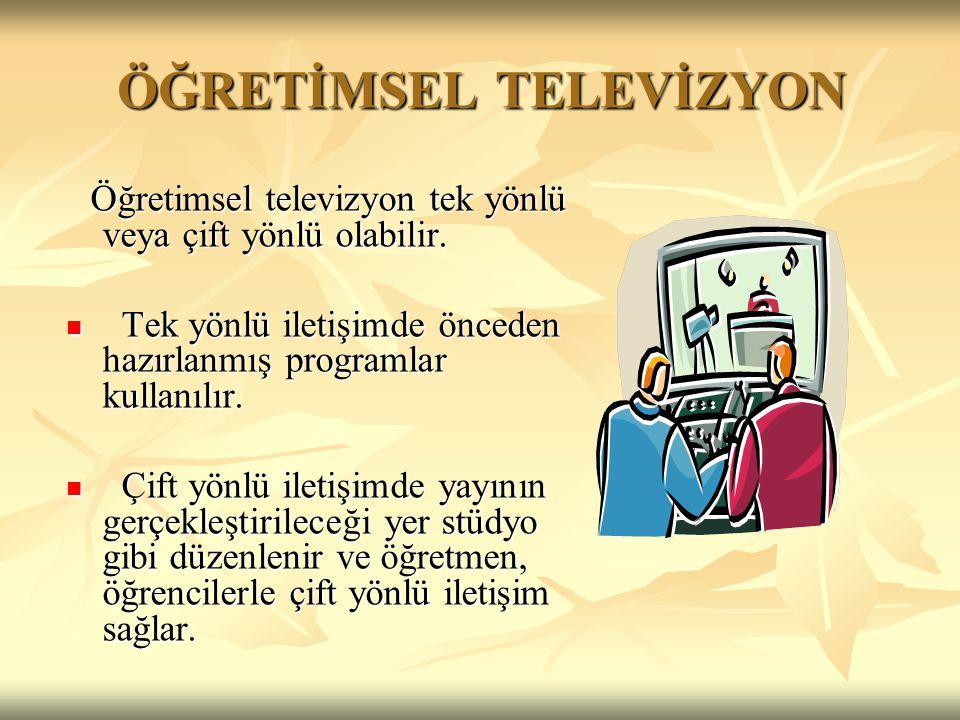 ÖĞRETİMSEL TELEVİZYON Öğretimsel televizyon tek yönlü veya çift yönlü olabilir.