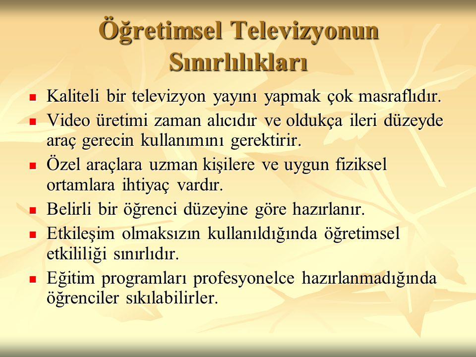 Öğretimsel Televizyonun Sınırlılıkları Kaliteli bir televizyon yayını yapmak çok masraflıdır.