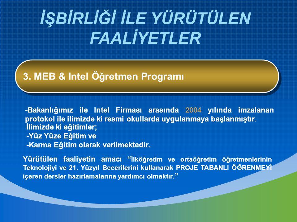 İŞBİRLİĞİ İLE YÜRÜTÜLEN FAALİYETLER 3. MEB & Intel Öğretmen Programı -Bakanlığımız ile Intel Firması arasında 2004 yılında imzalanan protokol ile ilim