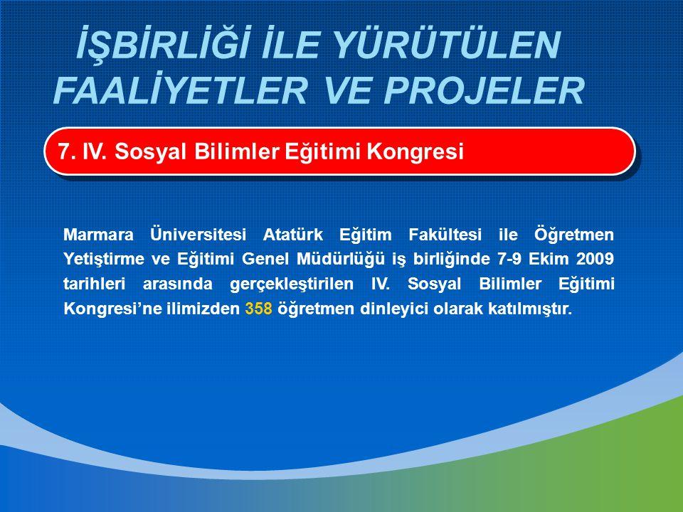 İŞBİRLİĞİ İLE YÜRÜTÜLEN FAALİYETLER VE PROJELER 7. IV. Sosyal Bilimler Eğitimi Kongresi Marmara Üniversitesi Atatürk Eğitim Fakültesi ile Öğretmen Yet