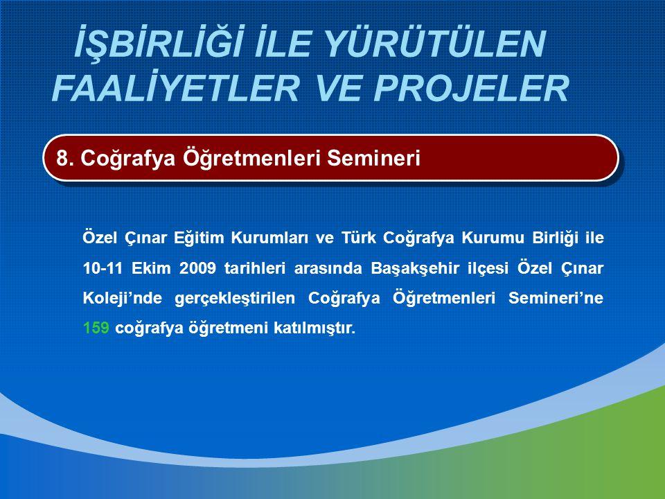 İŞBİRLİĞİ İLE YÜRÜTÜLEN FAALİYETLER VE PROJELER 8. Coğrafya Öğretmenleri Semineri Özel Çınar Eğitim Kurumları ve Türk Coğrafya Kurumu Birliği ile 10-1