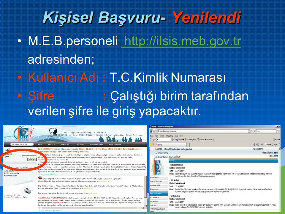 Kişisel Başvuru- Yenilendi M.E.B.personeli http://ilsis.meb.gov.tr http://ilsis.meb.gov.tr adresinden; Kullanıcı Adı : T.C.Kimlik Numarası Şifre : Çal