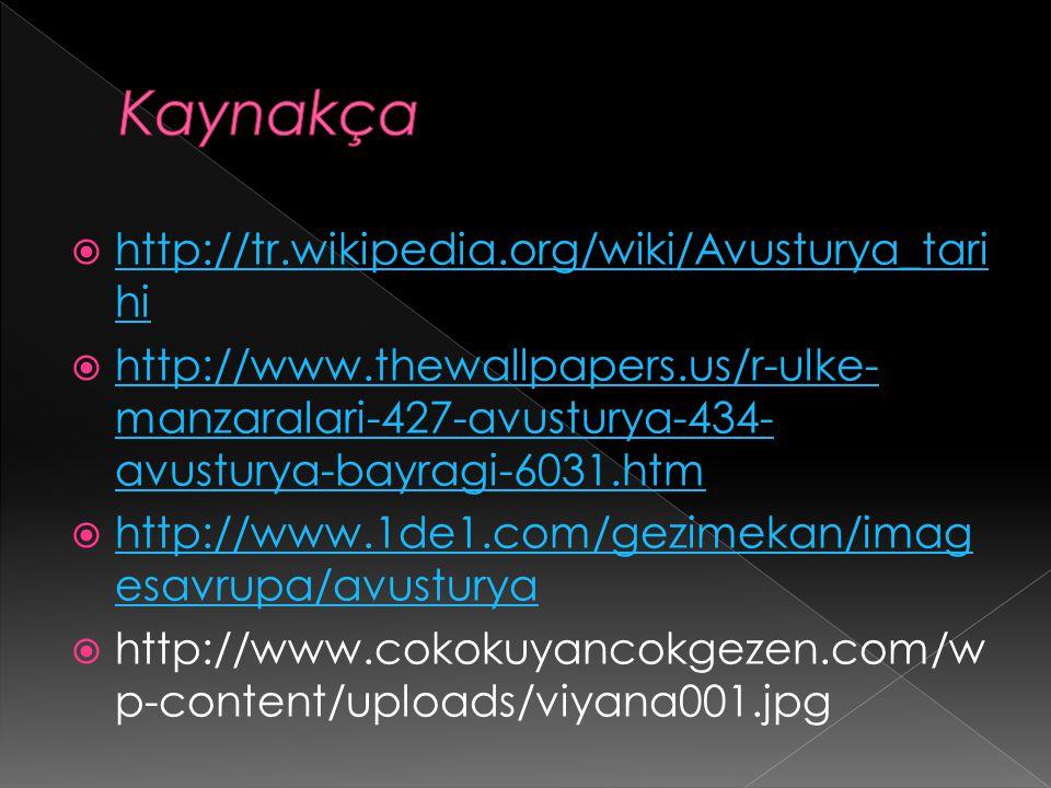 http://tr.wikipedia.org/wiki/Avusturya_tari hi http://tr.wikipedia.org/wiki/Avusturya_tari hi  http://www.thewallpapers.us/r-ulke- manzaralari-427-avusturya-434- avusturya-bayragi-6031.htm http://www.thewallpapers.us/r-ulke- manzaralari-427-avusturya-434- avusturya-bayragi-6031.htm  http://www.1de1.com/gezimekan/imag esavrupa/avusturya http://www.1de1.com/gezimekan/imag esavrupa/avusturya  http://www.cokokuyancokgezen.com/w p-content/uploads/viyana001.jpg