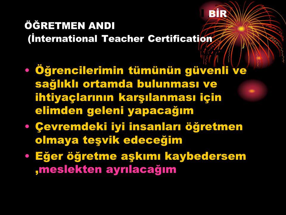 FARKLI BİR ÖĞRETMEN ANDI BİR ÖĞRETMEN ANDI (İnternational Teacher Certification ternational Teacher Certification Öğrencilerimin tümünün güvenli ve sağlıklı ortamda bulunması ve ihtiyaçlarının karşılanması için elimden geleni yapacağım Çevremdeki iyi insanları öğretmen olmaya teşvik edeceğim Eğer öğretme aşkımı kaybedersem,meslekten ayrılacağım