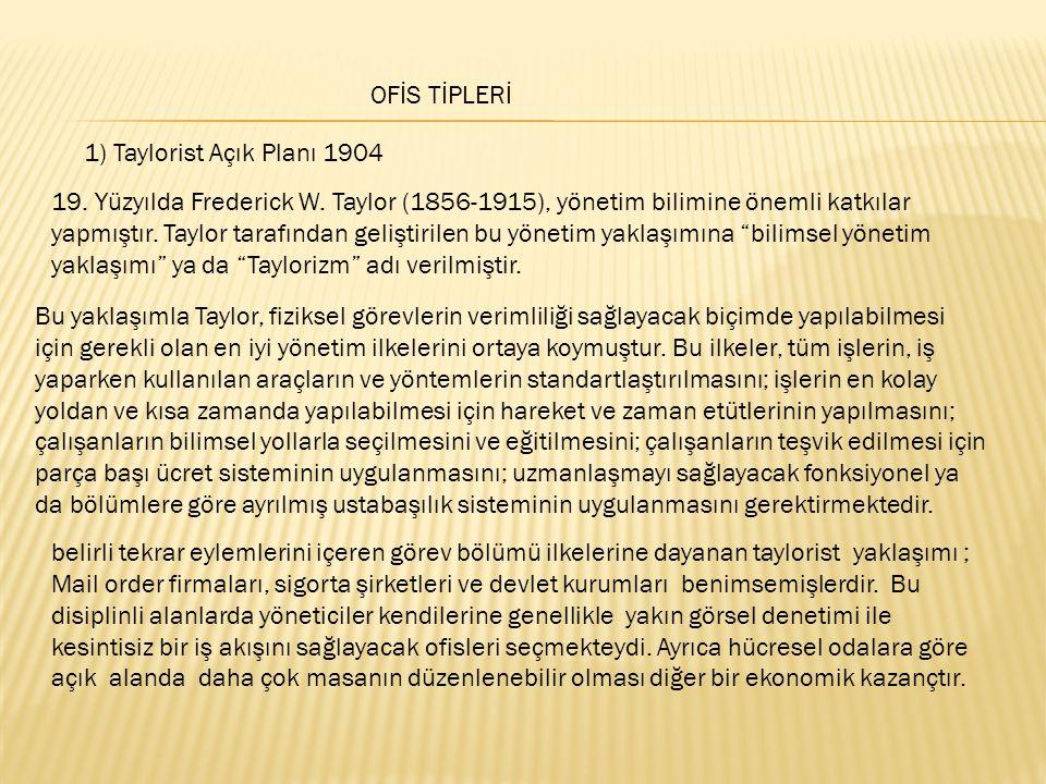 OFİS TİPLERİ 1) Taylorist Açık Planı 1904 19. Yüzyılda Frederick W. Taylor (1856-1915), yönetim bilimine önemli katkılar yapmıştır. Taylor tarafından
