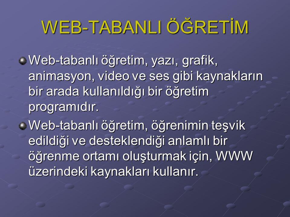 WEB-TABANLI ÖĞRETİM Web-tabanlı öğretim, yazı, grafik, animasyon, video ve ses gibi kaynakların bir arada kullanıldığı bir öğretim programıdır. Web-ta