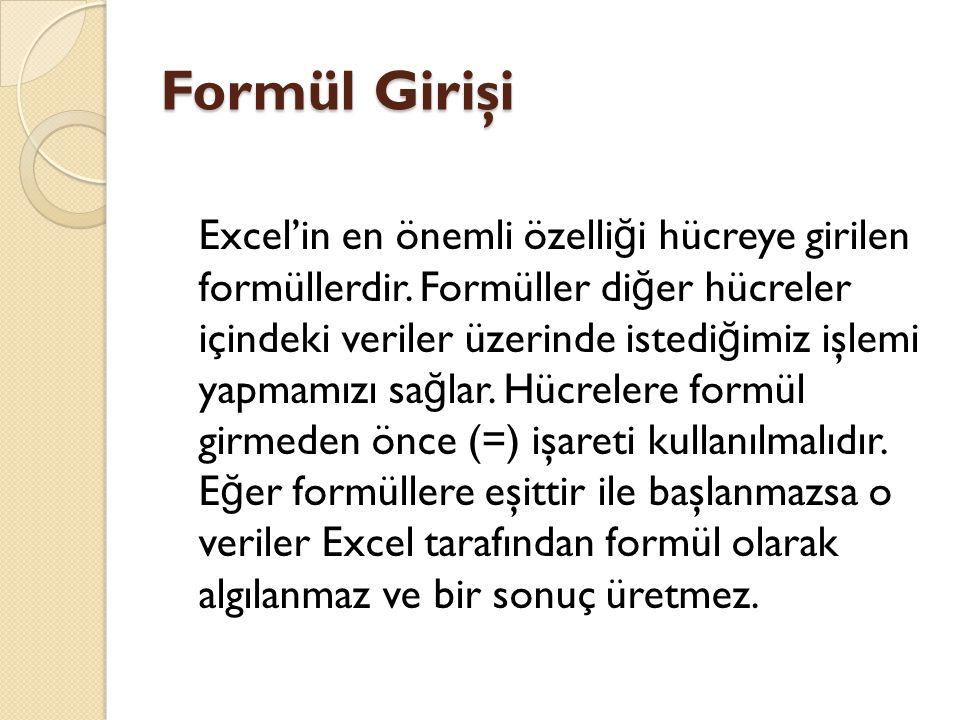 Formül Girişi Excel'in en önemli özelli ğ i hücreye girilen formüllerdir. Formüller di ğ er hücreler içindeki veriler üzerinde istedi ğ imiz işlemi ya