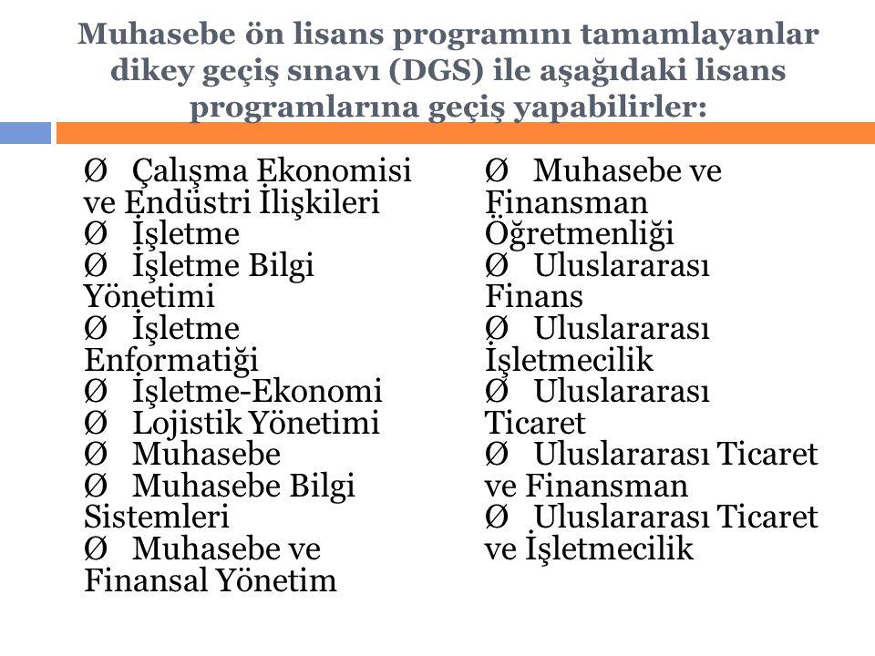Muhasebe ön lisans programını tamamlayanlar dikey geçiş sınavı (DGS) ile aşağıdaki lisans programlarına geçiş yapabilirler: Ø Çalışma Ekonomisi ve End