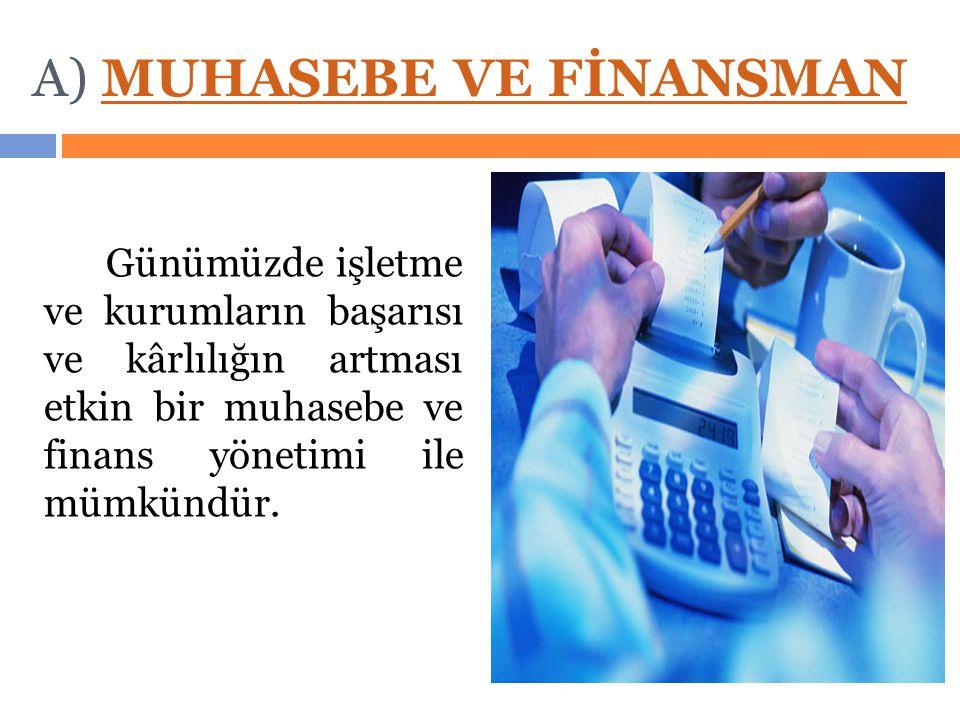 A) MUHASEBE VE FİNANSMANMUHASEBE VE FİNANSMAN Günümüzde işletme ve kurumların başarısı ve kârlılığın artması etkin bir muhasebe ve finans yönetimi ile