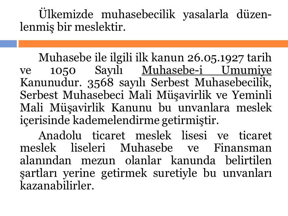 Ülkemizde muhasebecilik yasalarla düzen- lenmiş bir meslektir. Muhasebe ile ilgili ilk kanun 26.05.1927 tarih ve 1050 Sayılı Muhasebe-i Umumiye Kanunu