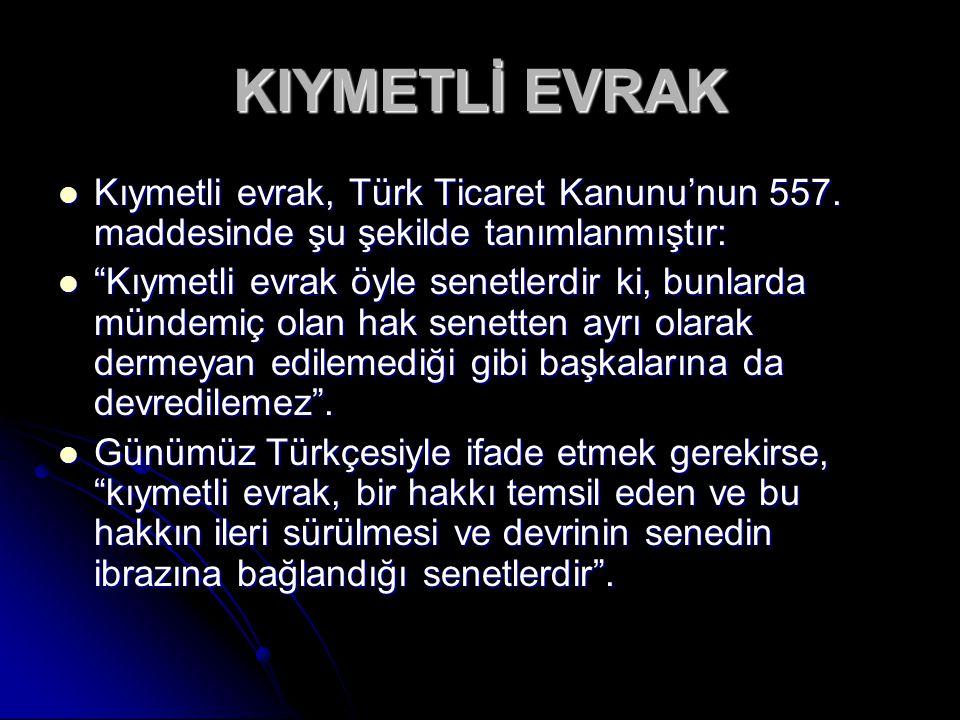 KIYMETLİ EVRAK Kıymetli evrak, Türk Ticaret Kanunu'nun 557. maddesinde şu şekilde tanımlanmıştır: Kıymetli evrak, Türk Ticaret Kanunu'nun 557. maddesi
