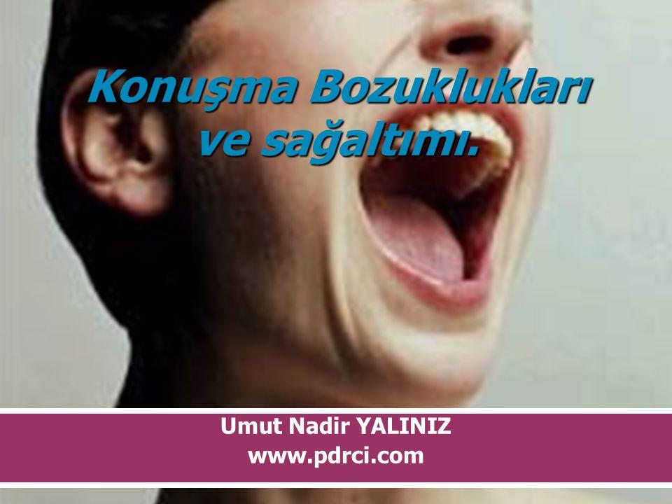 Konuşma Bozuklukları ve sağaltımı. Umut Nadir YALINIZ www.pdrci.com