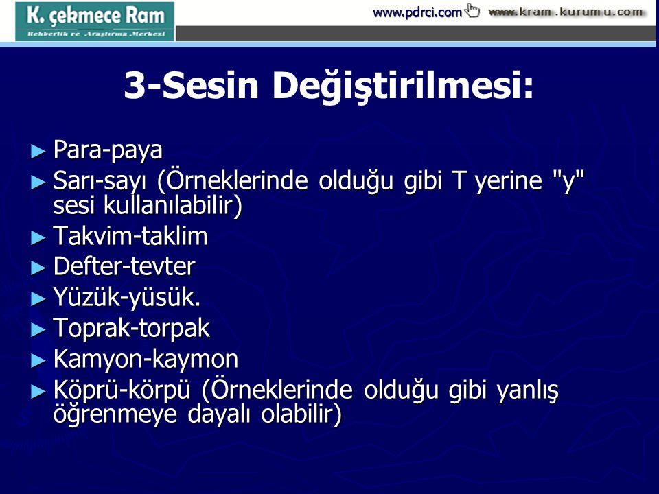 www.pdrci.com 3-Sesin Değiştirilmesi: ► Para-paya ► Sarı-sayı (Örneklerinde olduğu gibi T yerine