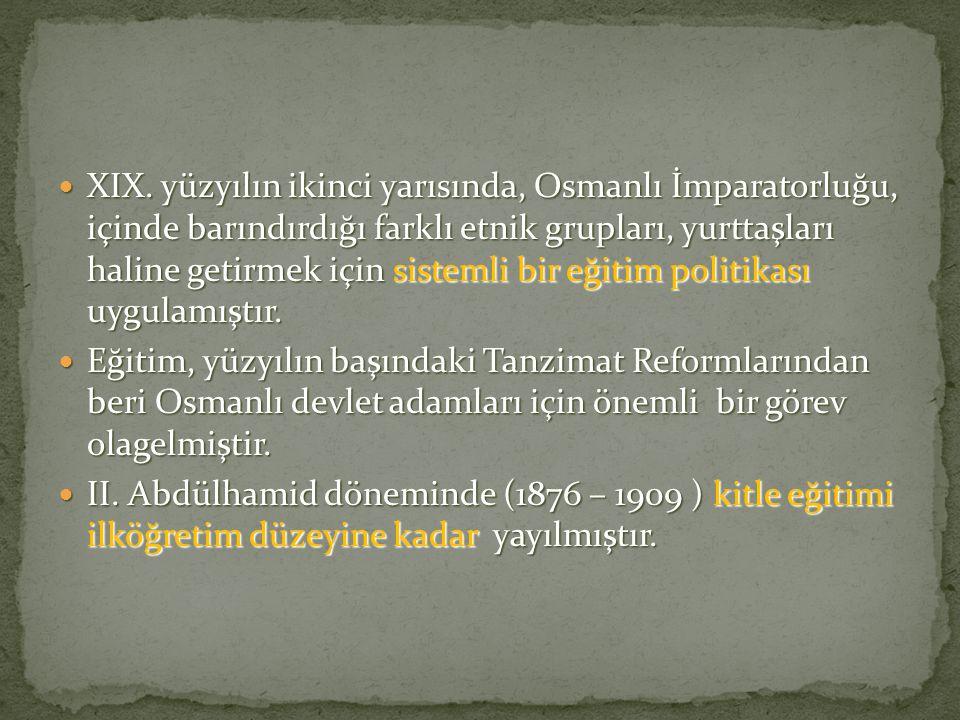 XIX. yüzyılın ikinci yarısında, Osmanlı İmparatorluğu, içinde barındırdığı farklı etnik grupları, yurttaşları haline getirmek için sistemli bir eğitim