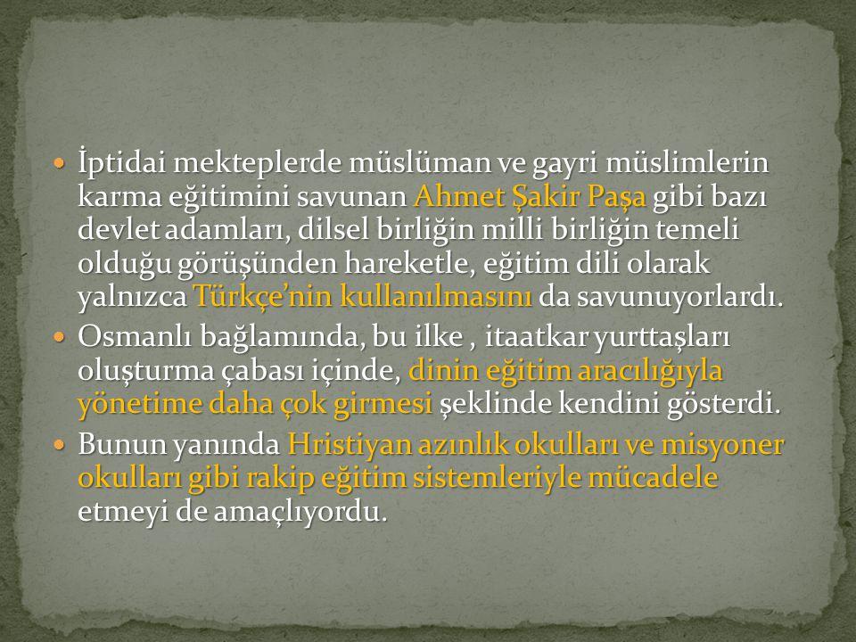 İptidai mekteplerde müslüman ve gayri müslimlerin karma eğitimini savunan Ahmet Şakir Paşa gibi bazı devlet adamları, dilsel birliğin milli birliğin t