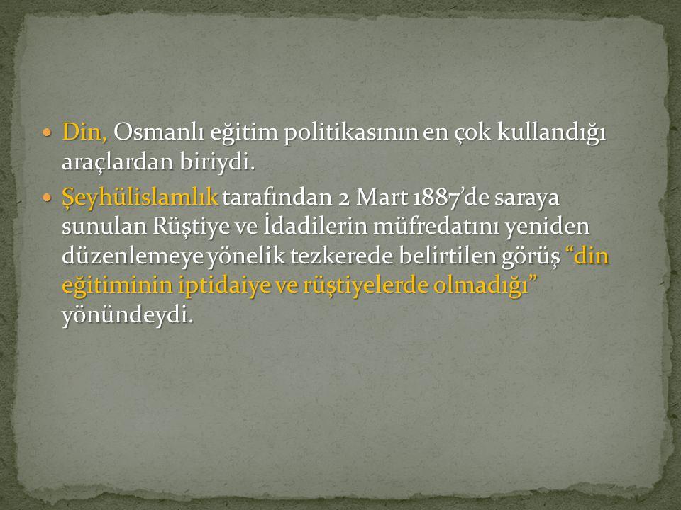 Din, Osmanlı eğitim politikasının en çok kullandığı araçlardan biriydi. Din, Osmanlı eğitim politikasının en çok kullandığı araçlardan biriydi. Şeyhül