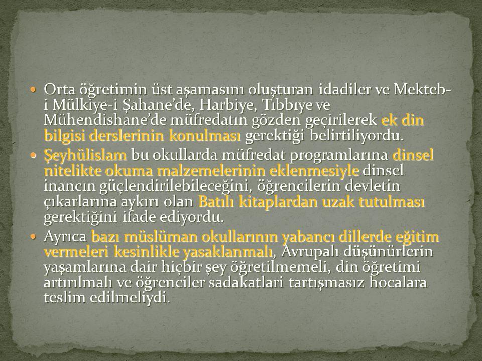 Orta öğretimin üst aşamasını oluşturan idadiler ve Mekteb- i Mülkiye-i Şahane'de, Harbiye, Tıbbıye ve Mühendishane'de müfredatın gözden geçirilerek ek