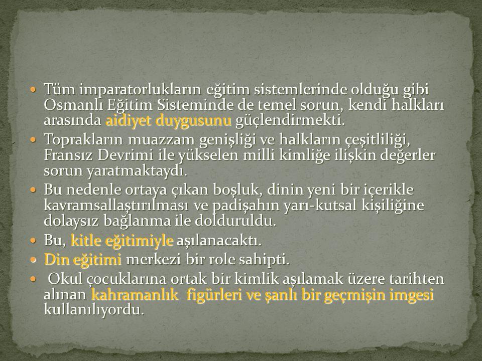 Tüm imparatorlukların eğitim sistemlerinde olduğu gibi Osmanlı Eğitim Sisteminde de temel sorun, kendi halkları arasında aidiyet duygusunu güçlendirme