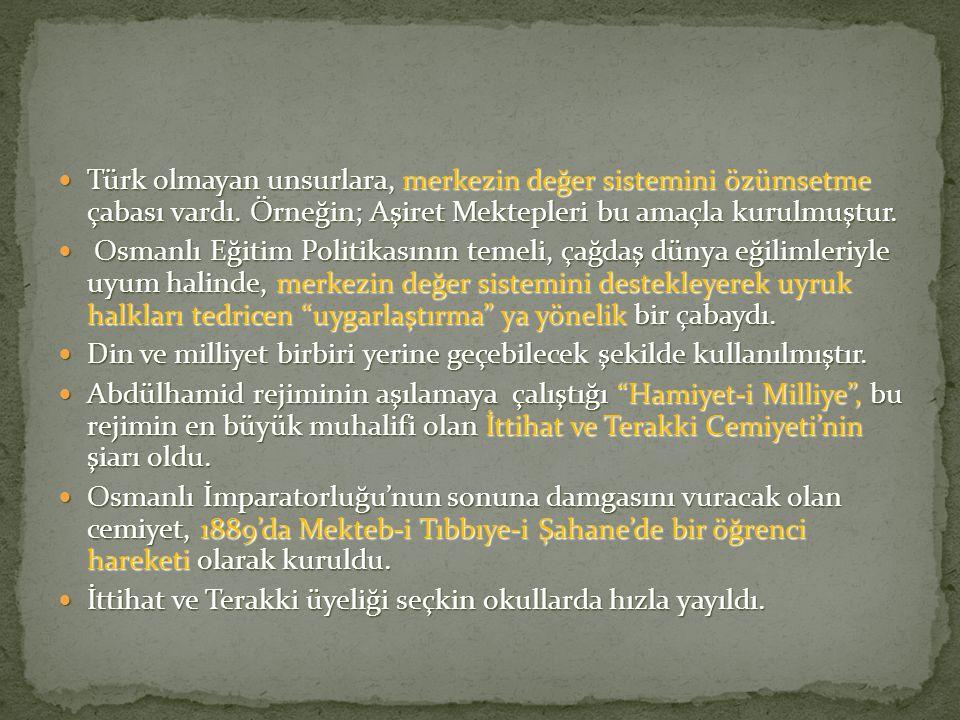 Türk olmayan unsurlara, merkezin değer sistemini özümsetme çabası vardı. Örneğin; Aşiret Mektepleri bu amaçla kurulmuştur. Türk olmayan unsurlara, mer