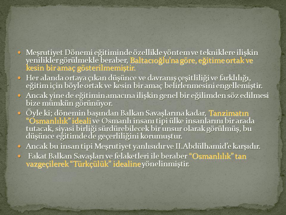 Meşrutiyet Dönemi eğitiminde özellikle yöntem ve tekniklere ilişkin yenilikler görülmekle beraber, Baltacıoğlu'na göre, eğitime ortak ve kesin bir ama