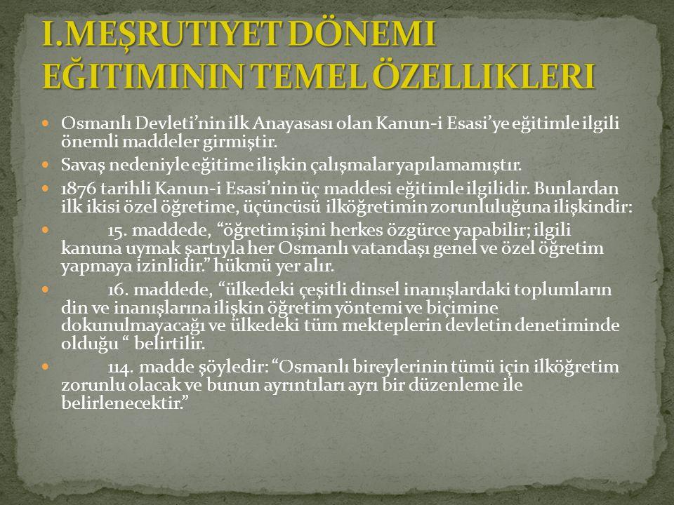 Osmanlı Devleti'nin ilk Anayasası olan Kanun-i Esasi'ye eğitimle ilgili önemli maddeler girmiştir. Savaş nedeniyle eğitime ilişkin çalışmalar yapılama