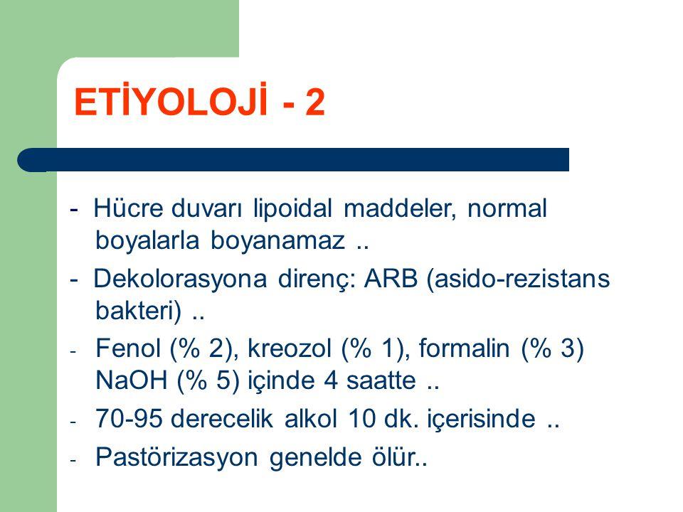 - Hücre duvarı lipoidal maddeler, normal boyalarla boyanamaz.. - Dekolorasyona direnç: ARB (asido-rezistans bakteri).. - Fenol (% 2), kreozol (% 1), f