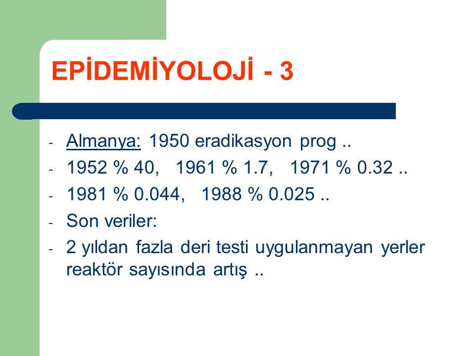 - ABD: 1901 tüberkülin test sonucu % 50 (+)..- 1917 eradikasyon prog..