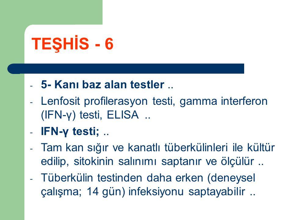 - 5- Kanı baz alan testler.. - Lenfosit profilerasyon testi, gamma interferon (IFN-γ) testi, ELISA.. - IFN-γ testi;.. - Tam kan sığır ve kanatlı tüber