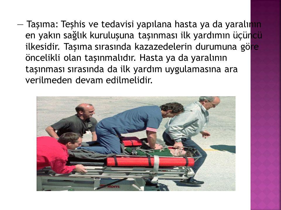 — Tedavi: Bu aşamada yaralı ya da hasta için en uygun olan ilk yardım uygulanır. Kazazedenin durumuna göre uygulanacak.
