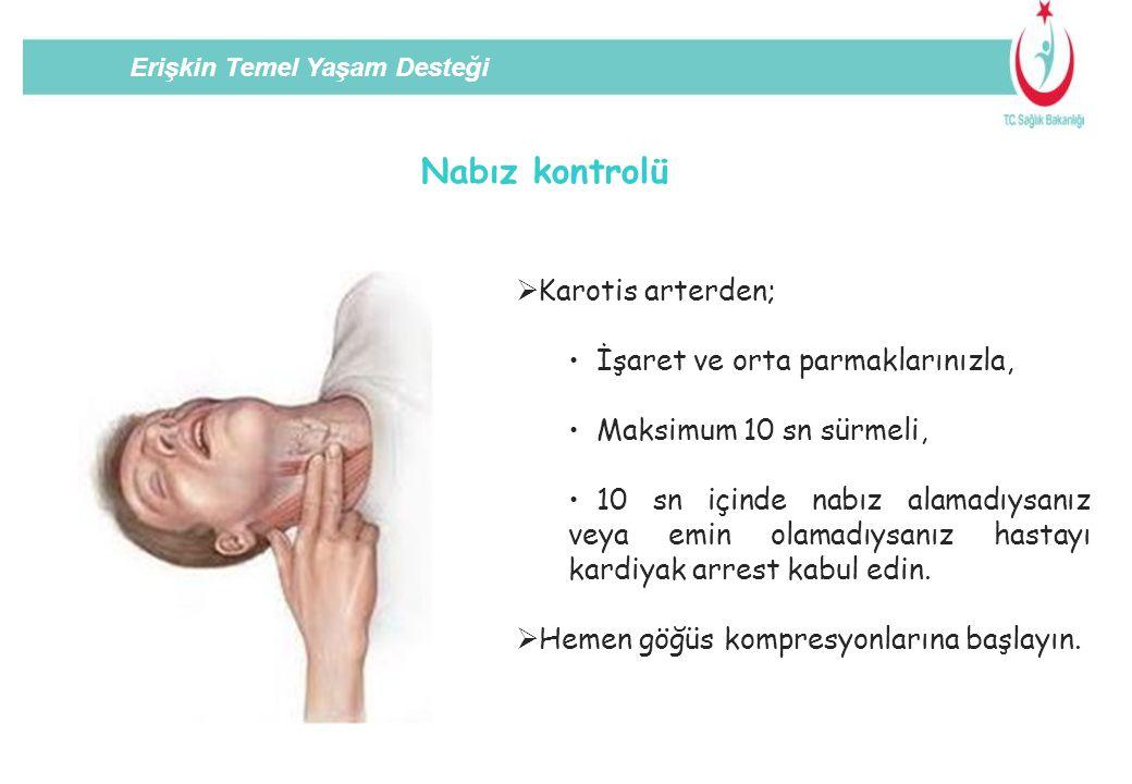 Erişkin Temel Yaşam Desteği Nabız kontrolü  Karotis arterden; İşaret ve orta parmaklarınızla, Maksimum 10 sn sürmeli, 10 sn içinde nabız alamadıysanı