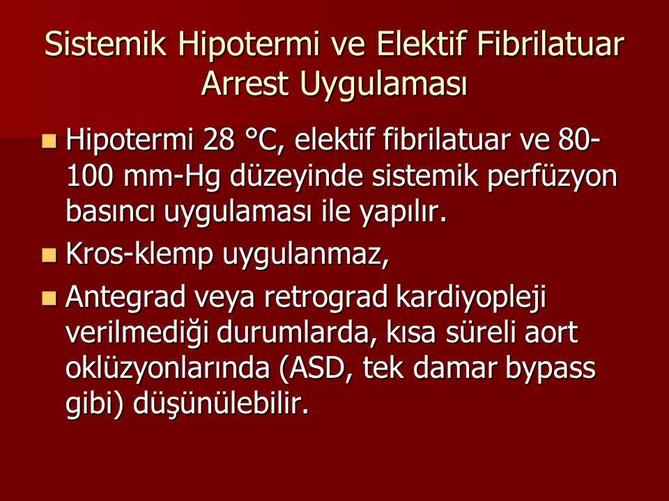 Sistemik Hipotermi ve Elektif Fibrilatuar Arrest Uygulaması Hipotermi 28 °C, elektif fibrilatuar ve 80- 100 mm-Hg düzeyinde sistemik perfüzyon basıncı