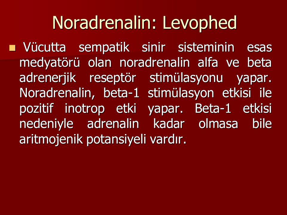 Noradrenalin: Levophed V ü cutta sempatik sinir sisteminin esas medyat ö r ü olan noradrenalin alfa ve beta adrenerjik resept ö r stim ü lasyonu yapar